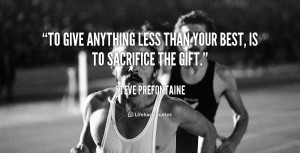 quote-Steve-Prefontaine-to-give-anything-less-than-your-best-1-124998