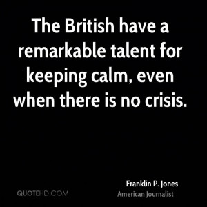 The British have a remarkable talent for keeping calm, even when there ...