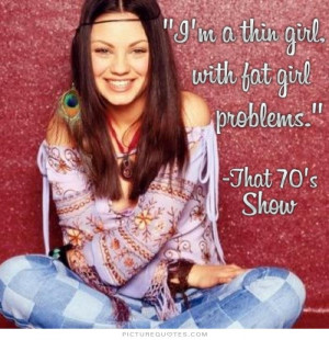 Girl Quotes Fat Quotes Problems Quotes That 70s Show Quotes TV Show ...