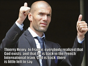 Thierry Henry : In France, everybody realized that God exists, and ...