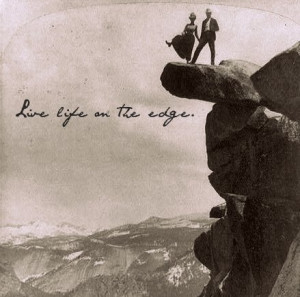 Live life on the edge. quotes of faith and believing as well as ...