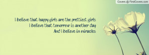 believe that happy girls are the prettiest girls.I believe that ...
