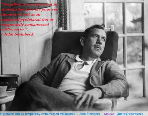 "... but as temporarily embarrassed millionaires."" – John Steinbeck"