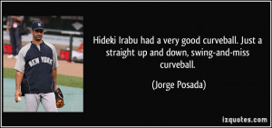 Hideki Irabu had a very good curveball. Just a straight up and down ...