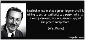 Leadership means that a group, large or small, is willing to entrust ...