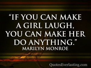 If you can make a girl laugh, you can make her do anything ...