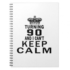 Turning 90 and i can't keep calm spiral notebook