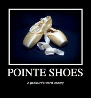 Pointe Shoes - A Pedicure's Worst Enemy! Take some dance lessons or ...