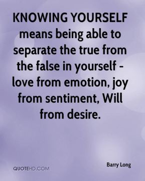 KNOWING YOURSELF means being able to separate the true from the false ...