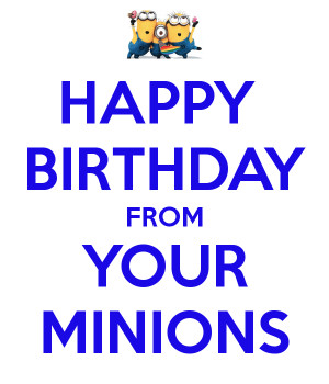 ... for HAPPY BIRTHDAY FROM YOUR MINIONS – KEEP CALM AND CARRY ON Image