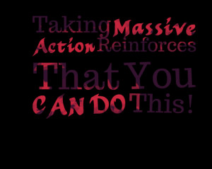 Quotes Picture: taking mbeeeeeepive action reinforces that you can do ...