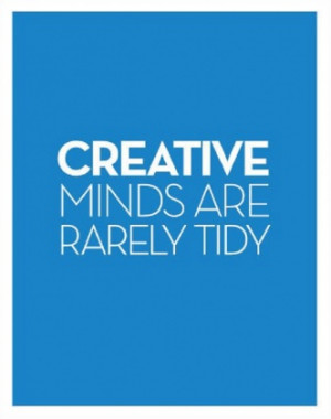 Creative Minds are rarely tidy :D