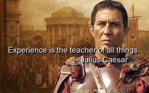 Julius caesar quotes and sayings experience teacher wise