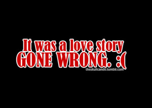Quote: Love story GONE WRONG by timeshadows07