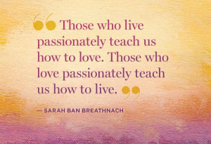 Sarah Ban Breathnach quote - Passion @Melissa Brown - this made me ...
