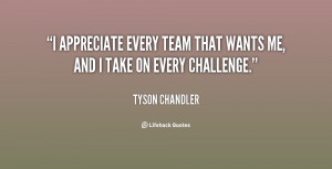 appreciate every team that wants me, and I take on every challenge ...