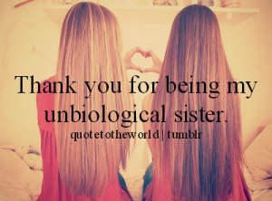 Tumblr Quotes For Sisters My unbiological sister