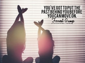 You've got to put the past behind you before you can move on