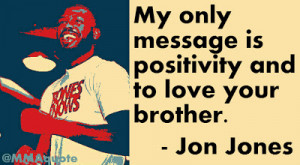 My only message is positivity and to love your brother.
