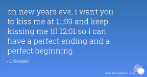 on new years eve, i want you to kiss me at 11:59 and keep kissing me ...