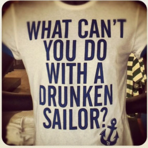 What can't you do with a drunken sailor? funny navy t-shirt