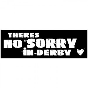 There's No Sorry In Derby – Roller Derby Sticker