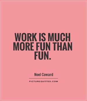 Work Quotes Fun Quotes Noel Coward Quotes