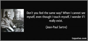 Don't you feel the same way? When I cannot see myself, even though I ...