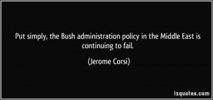 Put simply, the Bush administration policy in the Middle East is ...