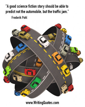 Home » Quotes About Writing » Frederik Pohl Quotes - Traffic Jam ...