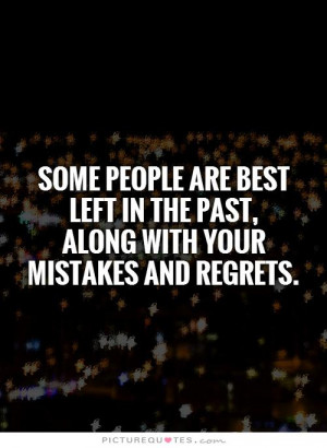 ... in the past, along with your mistakes and regrets Picture Quote #1