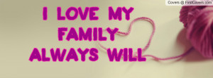 love my family always will Profile Facebook Covers