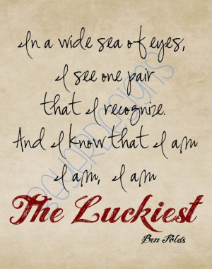 The Luckiest Quote from Ben Folds Great gift 11x14 by BeyerDesign, $10 ...