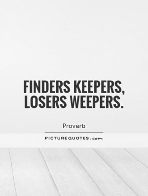 Losers Weepers Finders Keepers Saying