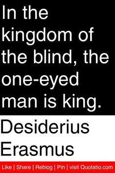 ... kingdom of the blind, the one-eyed man is king. #quotations #quotes
