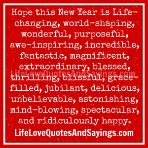 Hope this New Year is Life-changing, world-shaping, wonderful ...