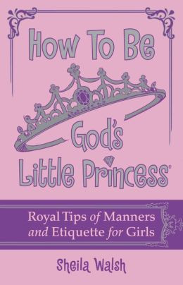 How to Be God's Little Princess: Royal Tips on Manners and Etiquette ...