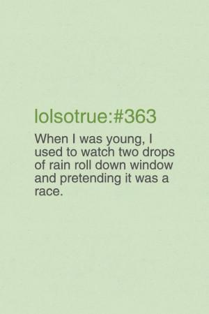 funny, haha, lol so true, lolsotrue, love, quotes, still do that :)