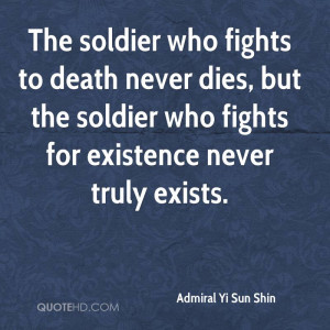 The soldier who fights to death never dies, but the soldier who fights ...