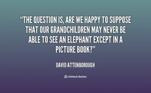 quote-David-Attenborough-the-question-is-are-we-happy-to-62351.png
