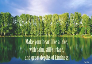Make your heart like a lake, with calm, still surface, and great ...