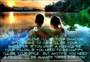 you need a friend I will always be there with you - Wisdom Quotes ...