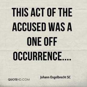 ... Engelbrecht SC - This act of the accused was a one off occurrence