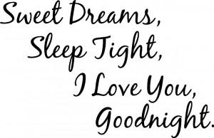 Sweet Dreams Sleep Tight I Love You Goodnight