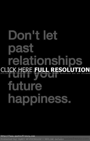 Past Relationships Life Love Quotes