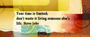 Your time is limited; don't waste it living someone else's life ...