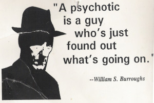 psychotic is a guy who has just found out what is going on william ...