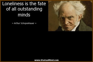 Loneliness is the fate of all outstanding minds - Arthur Schopenhauer ...