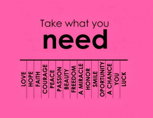take what you need love hope faith courage peace passion