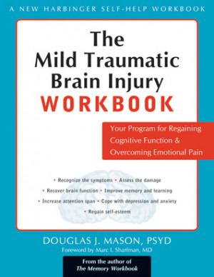 The Mild Traumatic Brain Injury Workbook: Your Program for Regaining ...